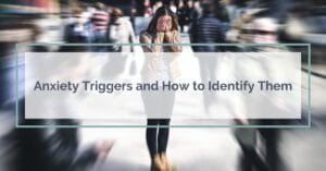 Anxiety Triggers and How to Identify Them 1