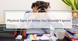 Physical Signs of Stress You Shouldn't Ignore